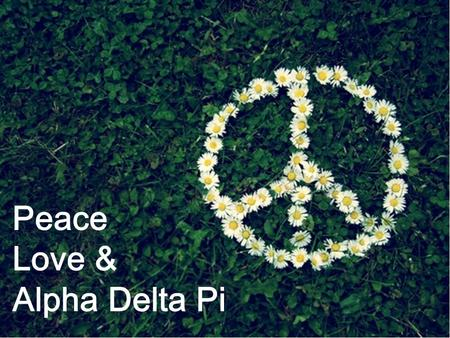 "Peace Love & Alpha Delta Pi. Home Sweet Home Sisterhood ""We live for each other"" Girl's Nights Diamond Days Prides Spring Break Intramurals."