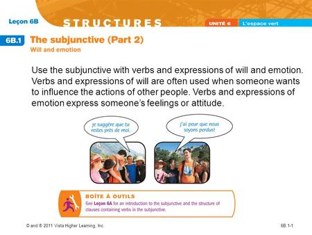 © and ® 2011 Vista Higher Learning, Inc.6B.1-1 Use the subjunctive with verbs and expressions of will and emotion. Verbs and expressions of will are often.