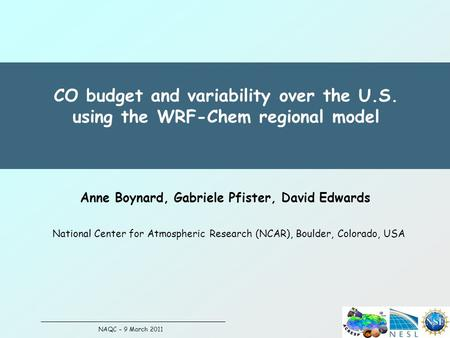 CO budget and variability over the U.S. using the WRF-Chem regional model Anne Boynard, Gabriele Pfister, David Edwards National Center for Atmospheric.