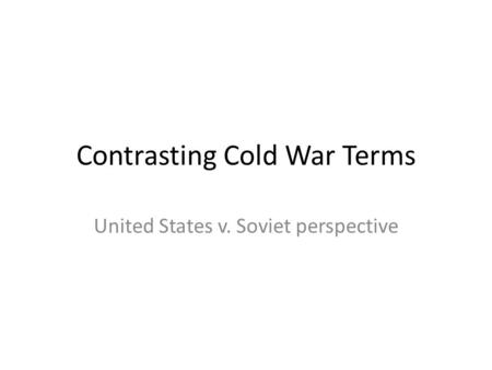 Contrasting Cold War Terms United States v. Soviet perspective.