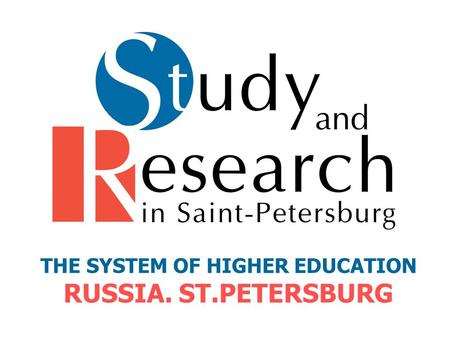 THE SYSTEM OF HIGHER EDUCATION RUSSIA. ST.PETERSBURG.
