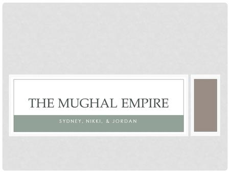 SYDNEY, NIKKI, & JORDAN THE MUGHAL EMPIRE. WHO Founded by a Chagatai Turkic prince named Bābur who was descended from the Turkic conqueror Timur on his.