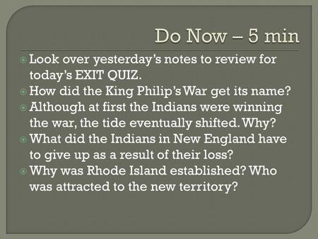  Look over yesterday's notes to review for today's EXIT QUIZ.  How did the King Philip's War get its name?  Although at first the Indians were winning.