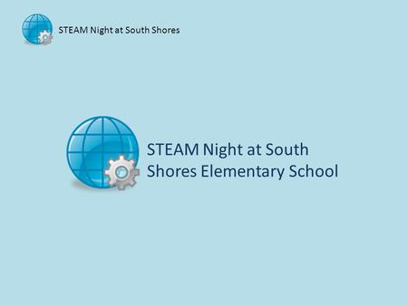 STEAM Night at South Shores STEAM Night at South Shores Elementary School.