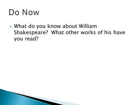 What do you know about William Shakespeare? What other works of his have you read?