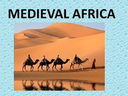 MEDIEVAL AFRICA. GEOGRAPHY Africa is the world's second largest continent.