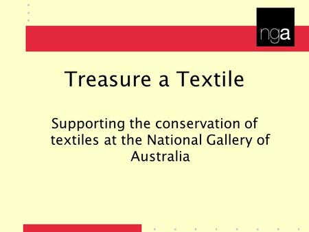Treasure a Textile Supporting the conservation of textiles at the National Gallery of Australia.