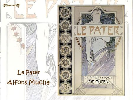 Le Pater Alfons Mucha. Le Pater is an illustrated edition of The Lord's Prayer created by Mucha. Published in Paris on 20th December 1899 at the passing.