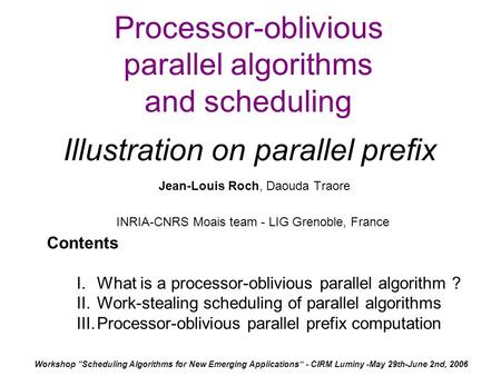 Processor-oblivious parallel algorithms and scheduling Illustration on parallel prefix Jean-Louis Roch, Daouda Traore INRIA-CNRS Moais team - LIG Grenoble,