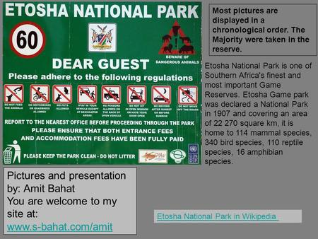 Most pictures are displayed in a chronological order. The Majority were taken in the reserve. Etosha National Park is one of Southern Africa's finest and.