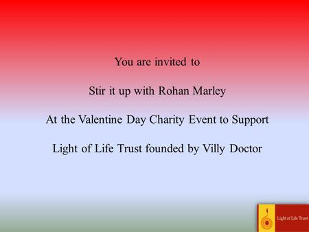You are invited to Stir it up with Rohan Marley At the Valentine Day Charity Event to Support Light of Life Trust founded by Villy Doctor.