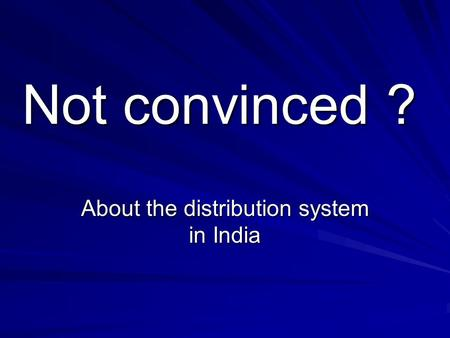 Not convinced ? About the distribution system in India.