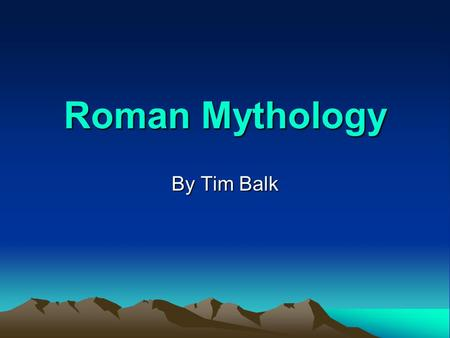 Roman Mythology By Tim Balk.