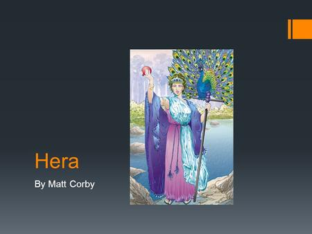 Hera By Matt Corby. Who?  In Greek Mythology, she is the Queen of Heaven  She was the daughter of the Titans Cronus and Rhea, and both the sister and.