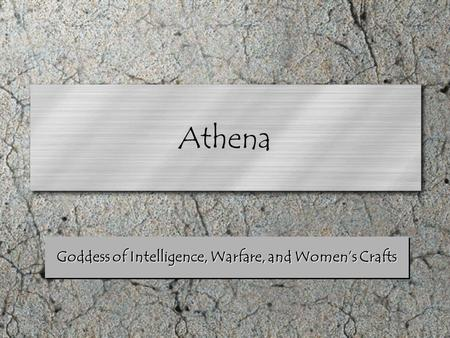 Goddess of Intelligence, Warfare, and Women's Crafts