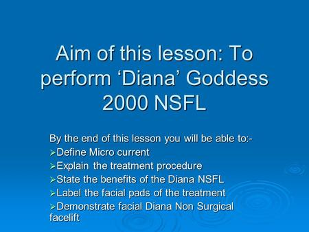 Aim of this lesson: To perform 'Diana' Goddess 2000 NSFL