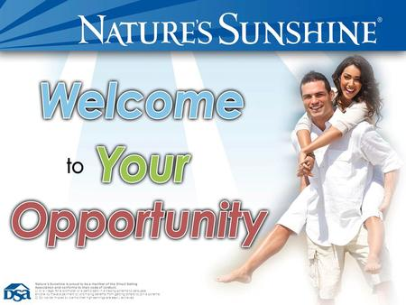 Welcome To Your Opportunity Nature's Sunshine is proud to be a member of the Direct Selling Association and conforms to their code of conduct. 1) It is.