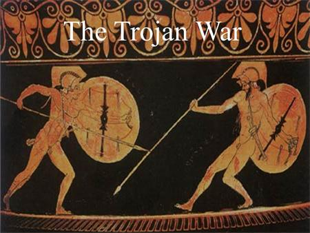The Trojan War. One of the most famous stories from the Classical World is the story about the Trojan War. The story, according to common belief, was.