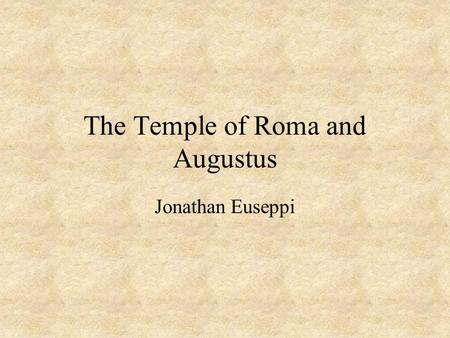 The Temple of Roma and Augustus Jonathan Euseppi.