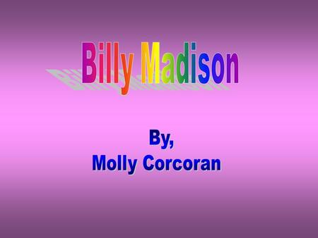 Billy's ordinary world is at his home with his Dad and friends. Billy can do whatever he wants, whenever he wants, without any punishment or being told.