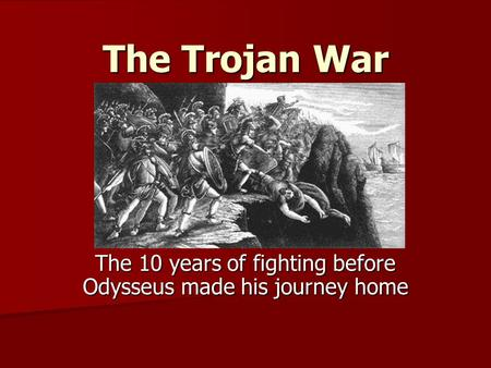 The Trojan War The 10 years of fighting before Odysseus made his journey home.