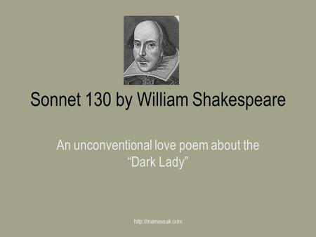 "Sonnet 130 by William Shakespeare An unconventional love poem about the ""Dark Lady"""