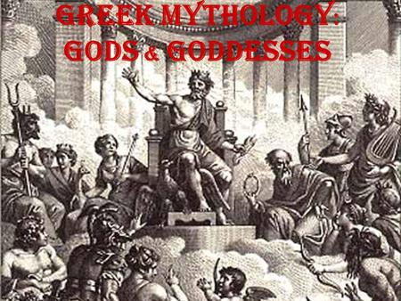 Greek Mythology : Gods & Goddesses. Mythology Ancient cultures used mythology belief systems much the same way that people use modern religion. 1. to.