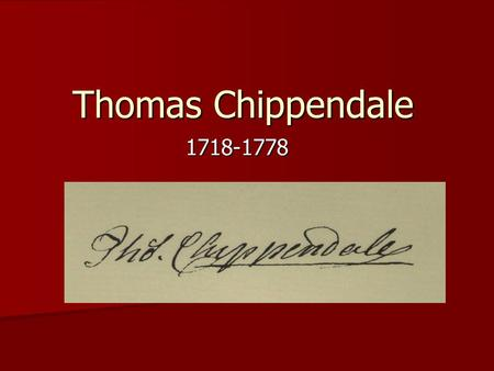 Thomas Chippendale 1718-1778. Thomas Chippendale was a furniture designer born in Otley Thomas Chippendale was a furniture designer born in Otley He was.