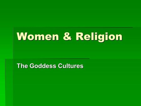 Women & Religion The Goddess Cultures. The Great Goddess  The political, economic, social and religious foundation of matriarchal society was the agricultural.