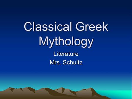 Classical Greek Mythology Literature Mrs. Schultz.