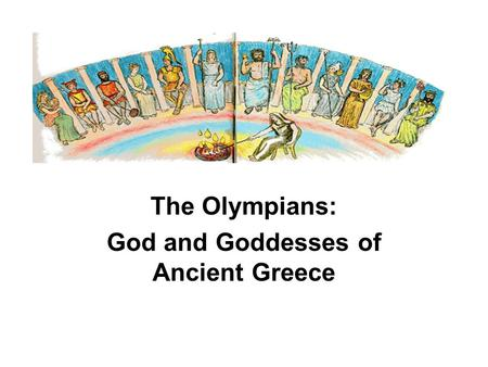 The Olympians: God and Goddesses of Ancient Greece.