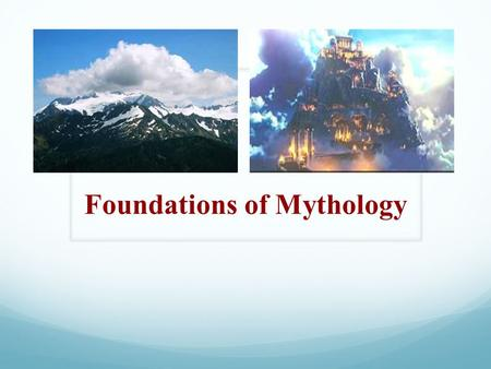 Foundations of Mythology. Mount Olympus Home of Zeus and 12 Olympian Gods and Goddesses Located Northeast of Greece, in a region called Thessaly.