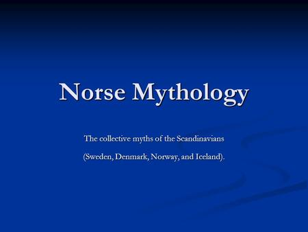 Norse Mythology The collective myths of the Scandinavians (Sweden, Denmark, Norway, and Iceland).