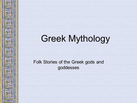 Greek Mythology Folk Stories of the Greek gods and goddesses.