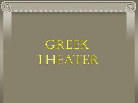 Greek Theater. The Greek Theater 5 th Century B. C. Golden Age of Greek Drama Dramatic festivals were popular People witnessed tragic and comic plays.