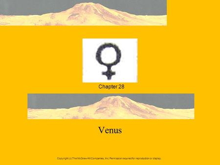 Chapter 28 Venus Copyright (c) The McGraw-Hill Companies, Inc. Permission required for reproduction or display.