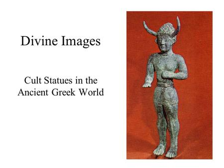 Divine Images Cult Statues in the Ancient Greek World.