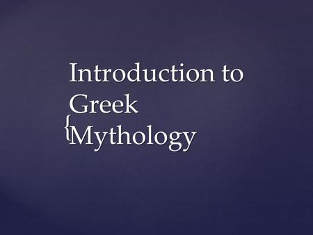an introduction to the mythological gods of greece Mythology (from the greek 'mythos' for story-of-the-people, and 'logos' for word or speech, the spoken story of a people) is the study.