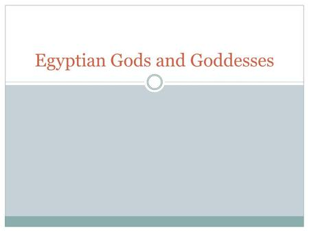 Egyptian Gods and Goddesses. Do Now Answer the following questions: 1. What area surrounded the Nile? 2. Where were Upper and Lower Egypt? Why was this?