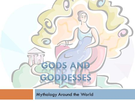 Mythology Around the World Melanie Hurley. Mythology Origins  Once believed to be true  Have existed for thousands of years  Helped explain  World's.