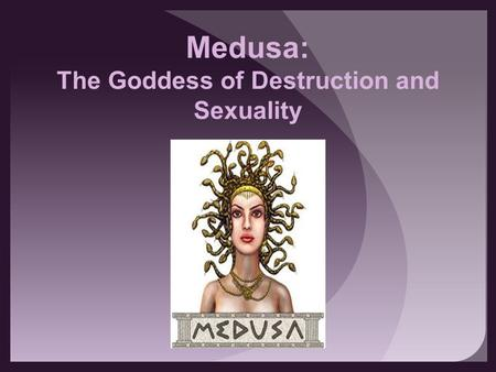 Medusa: The Goddess of Destruction and Sexuality
