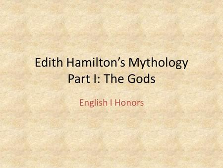 Edith Hamilton's Mythology Part I: The Gods English I Honors.