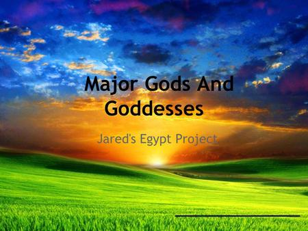Major Gods And Goddesses Jared's Egypt Project. Amun, the God of Patron Amun was one of the most powerful gods in ancient Egypt.