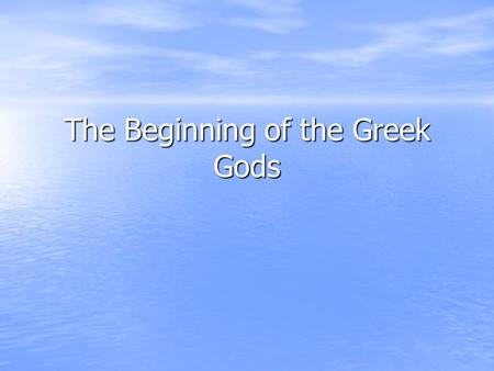 The Beginning of the Greek Gods. Ancient Greek Myths Greeks were polytheistic – titans, gods, lesser gods, demi-gods, nymphs Greeks were polytheistic.