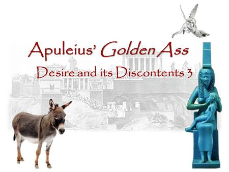 Apuleius' Golden Ass Desire and its Discontents 3.