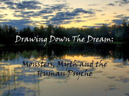 Drawing Down The Dream: Monsters, Myth and the Human Psyche.