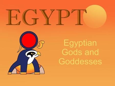 Egyptian Gods and Goddesses. Gods and Goddesses The ancient Egyptians worshiped a whole bunch of gods, over 2000 of them. Their gods were very unique.