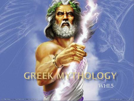 WHI.5.  Greek mythology was based on a polytheistic religion that was integral to culture, politics, and art in ancient Greece.  Many of Western civilization's.