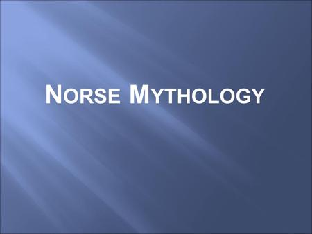 N ORSE M YTHOLOGY. Where do these myths come from? Northern Europe What is now modern-day Norway, Sweden, Denmark & Finland Scandinavia.
