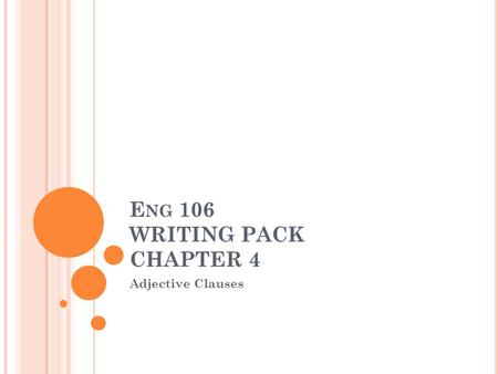 E NG 106 WRITING PACK CHAPTER 4 Adjective Clauses.